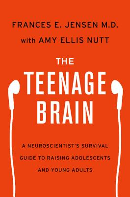 The Teenage Brain By Jensen, Frances E./ Nutt, Amy Ellis